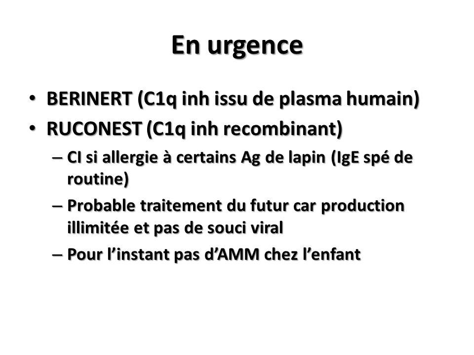 En urgence BERINERT (C1q inh issu de plasma humain) BERINERT (C1q inh issu de plasma humain) RUCONEST (C1q inh recombinant) RUCONEST (C1q inh recombin