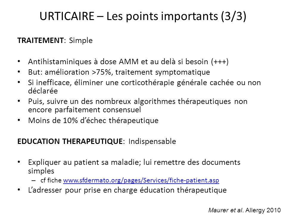 TRAITEMENT: Simple Antihistaminiques à dose AMM et au delà si besoin (+++) But: amélioration >75%, traitement symptomatique Si inefficace, éliminer un