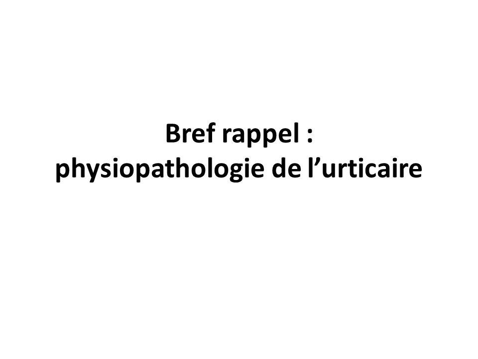 Bref rappel : physiopathologie de lurticaire