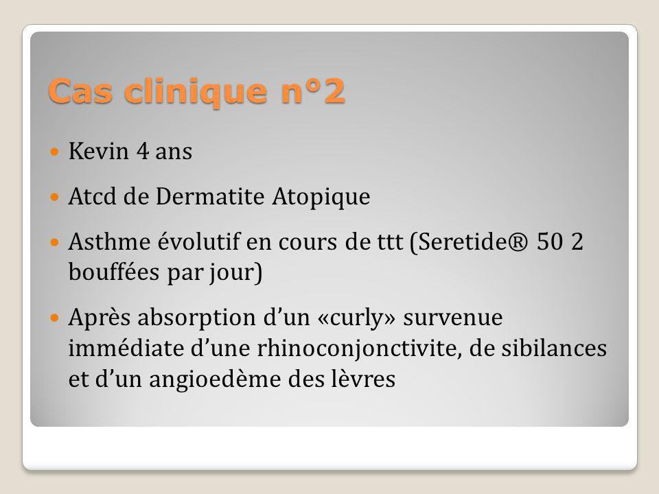 Cas clinique n°2 Kevin 4 ans Atcd de Dermatite Atopique Asthme évolutif en cours de ttt (Seretide® 50 2 bouffées par jour) Après absorption dun «curly