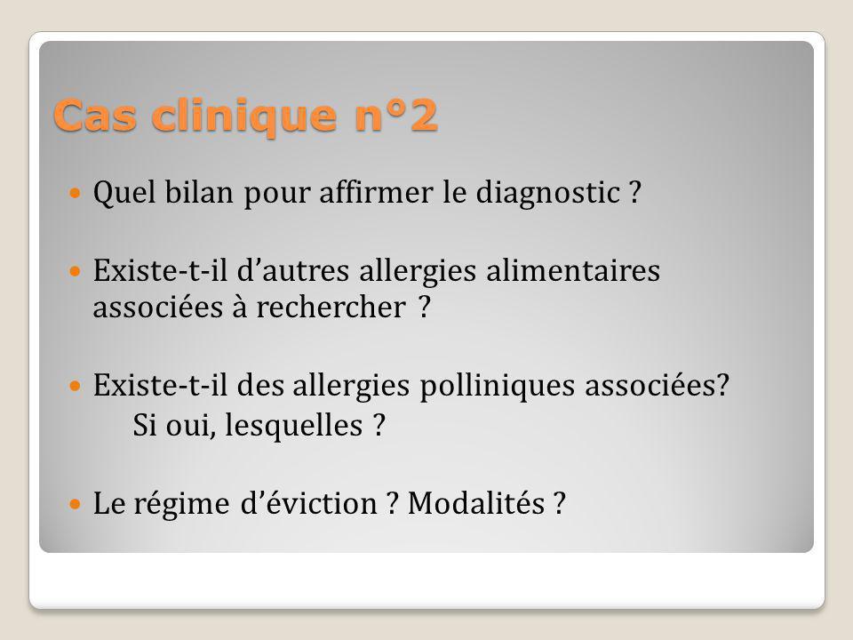 Cas clinique n°2 Quel bilan pour affirmer le diagnostic ? Existe-t-il dautres allergies alimentaires associées à rechercher ? Existe-t-il des allergie