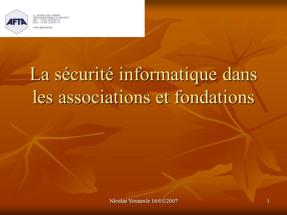 Nicolas Younes le 16/01/2007 1 La sécurité informatique dans les associations et fondations
