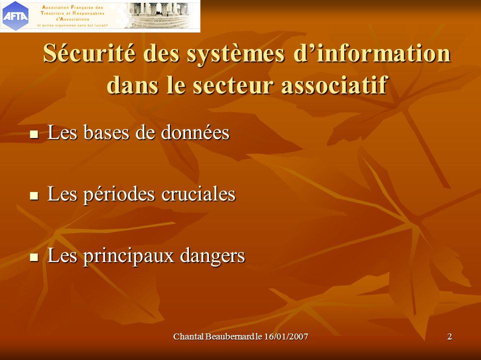 Chantal Beaubernard le 16/01/20072 Sécurité des systèmes dinformation dans le secteur associatif Les bases de données Les bases de données Les période