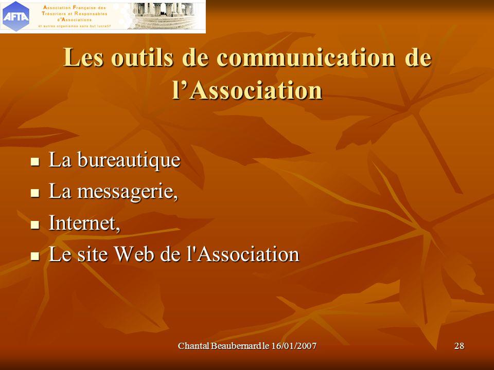Chantal Beaubernard le 16/01/200728 Les outils de communication de lAssociation La bureautique La bureautique La messagerie, La messagerie, Internet,