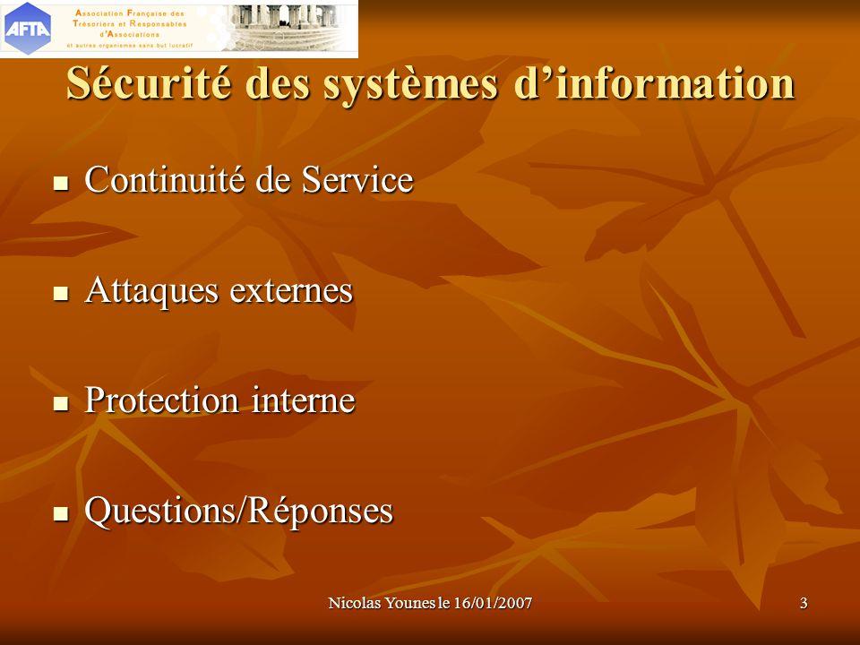 Nicolas Younes le 16/01/20073 Sécurité des systèmes dinformation Continuité de Service Continuité de Service Attaques externes Attaques externes Prote
