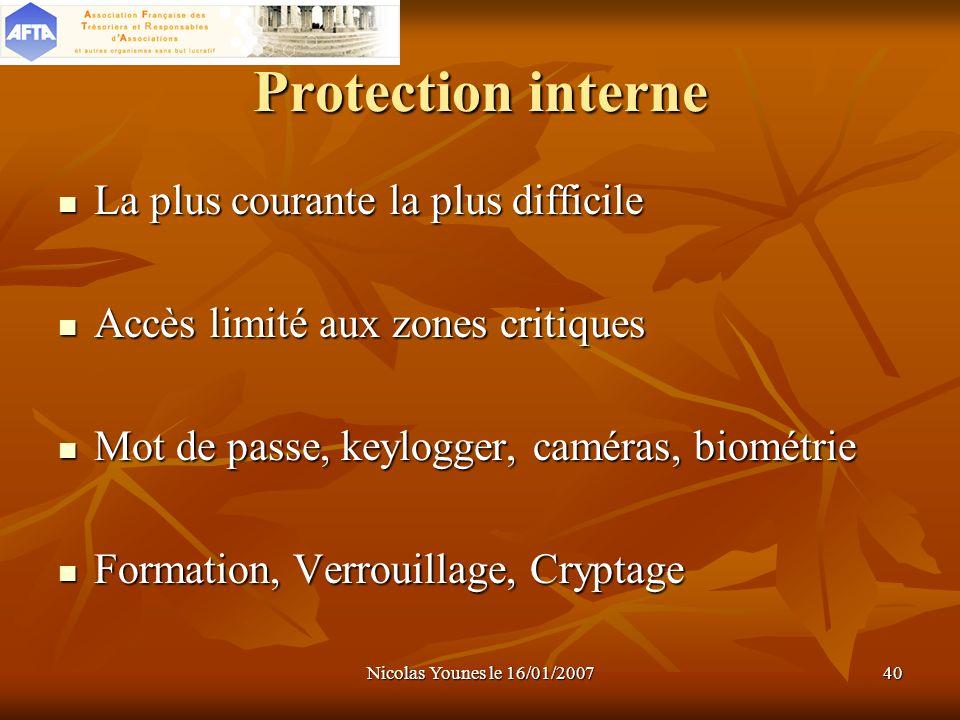 Nicolas Younes le 16/01/200740 Protection interne La plus courante la plus difficile La plus courante la plus difficile Accès limité aux zones critiqu