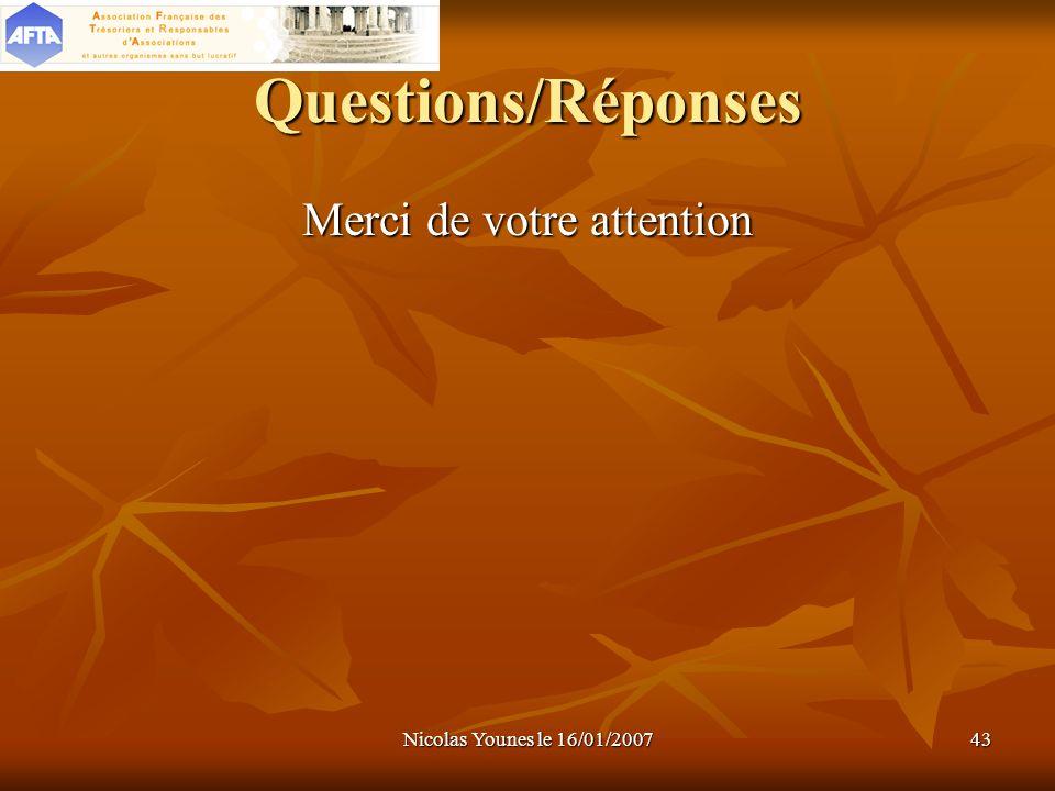 Nicolas Younes le 16/01/200743 Questions/Réponses Merci de votre attention