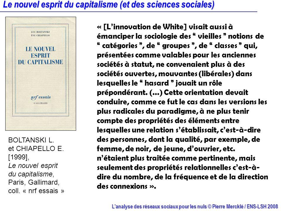 Lanalyse des réseaux sociaux pour les nuls © Pierre Mercklé / ENS-LSH 2008 Le nouvel esprit du capitalisme (et des sciences sociales) BOLTANSKI L. et