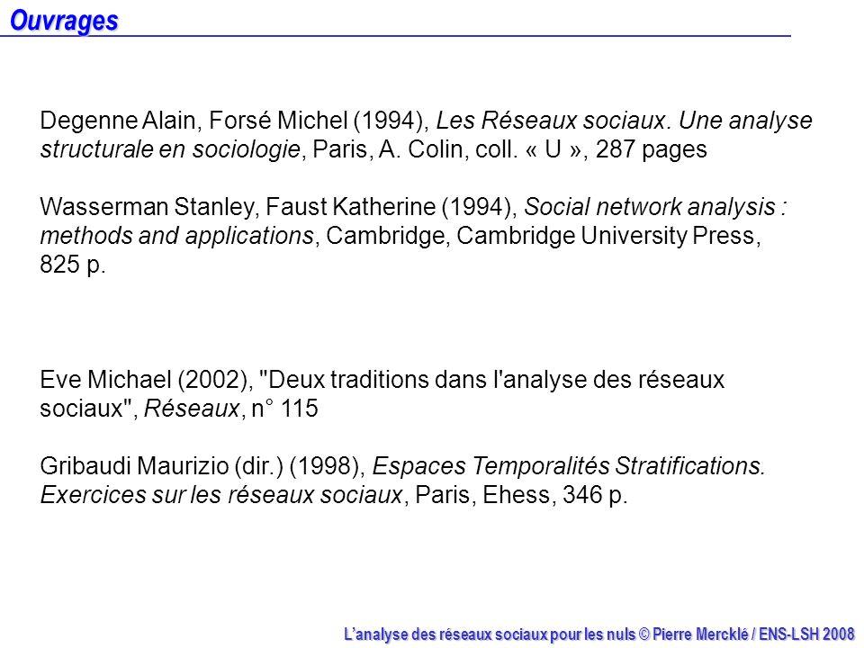 Lanalyse des réseaux sociaux pour les nuls © Pierre Mercklé / ENS-LSH 2008 Ouvrages Degenne Alain, Forsé Michel (1994), Les Réseaux sociaux. Une analy