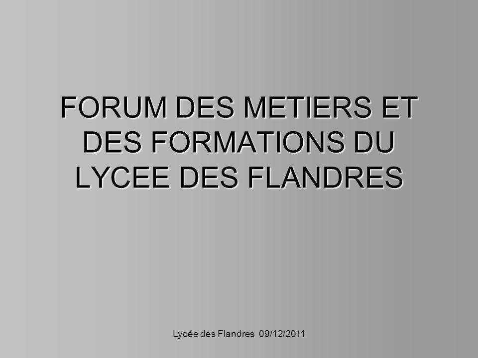 Lycée des Flandres 09/12/2011 FORUM DES METIERS ET DES FORMATIONS DU LYCEE DES FLANDRES