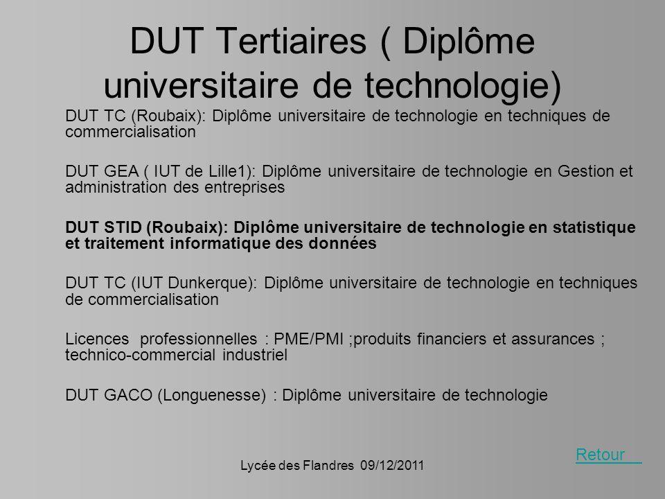Lycée des Flandres 09/12/2011 DUT Tertiaires ( Diplôme universitaire de technologie) DUT TC (Roubaix): Diplôme universitaire de technologie en techniq