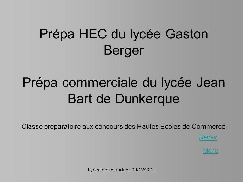 Lycée des Flandres 09/12/2011 Prépa HEC du lycée Gaston Berger Prépa commerciale du lycée Jean Bart de Dunkerque Classe préparatoire aux concours des