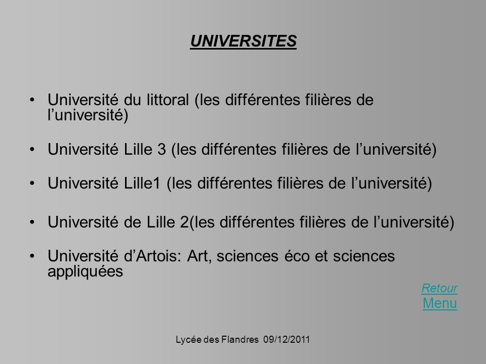Lycée des Flandres 09/12/2011 UNIVERSITES Université du littoral (les différentes filières de luniversité) Université Lille 3 (les différentes filière