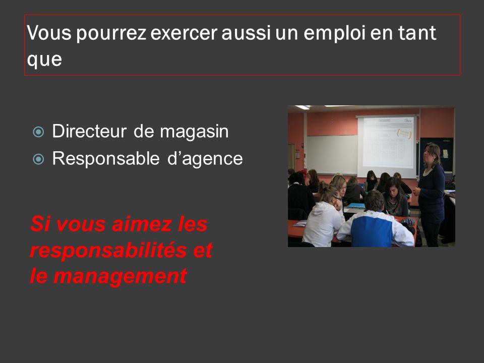 Vous pourrez exercer aussi un emploi en tant que Si vous aimez les responsabilités et le management Directeur de magasin Responsable dagence