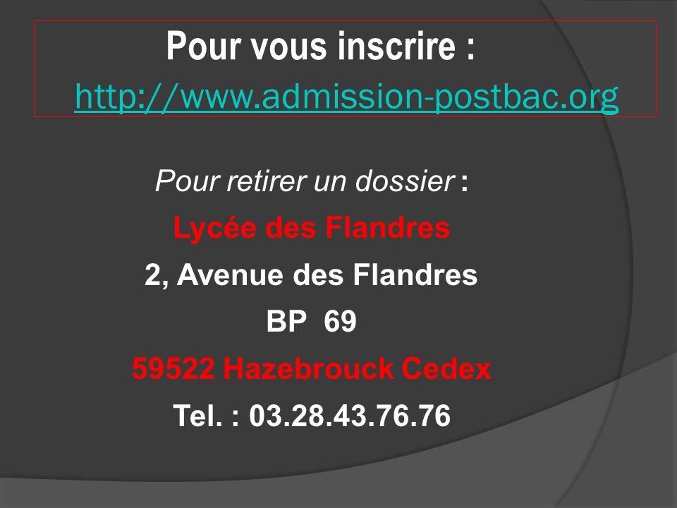Pour vous inscrire : http://www.admission-postbac.org http://www.admission-postbac.org Pour retirer un dossier : Lycée des Flandres 2, Avenue des Flandres BP 69 59522 Hazebrouck Cedex Tel.