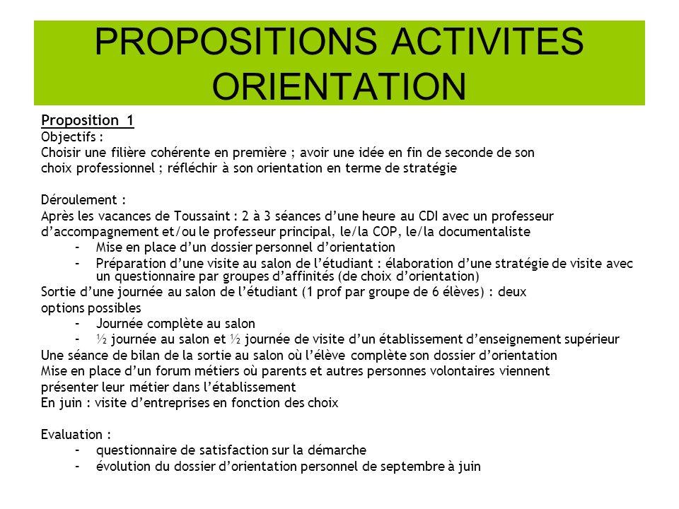 PROPOSITIONS ACTIVITES ORIENTATION Proposition 1 Objectifs : Choisir une filière cohérente en première ; avoir une idée en fin de seconde de son choix
