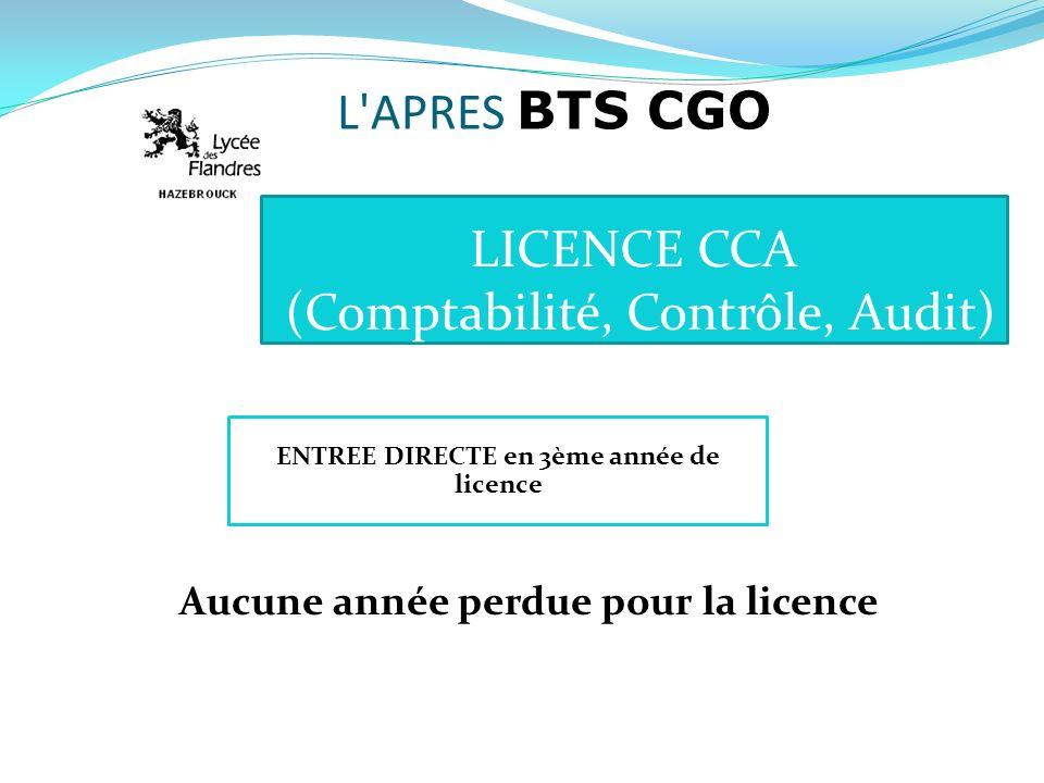 LICENCE CCA (Comptabilité, Contrôle, Audit) Aucune année perdue pour la licence ENTREE DIRECTE en 3ème année de licence L'APRES BTS CGO