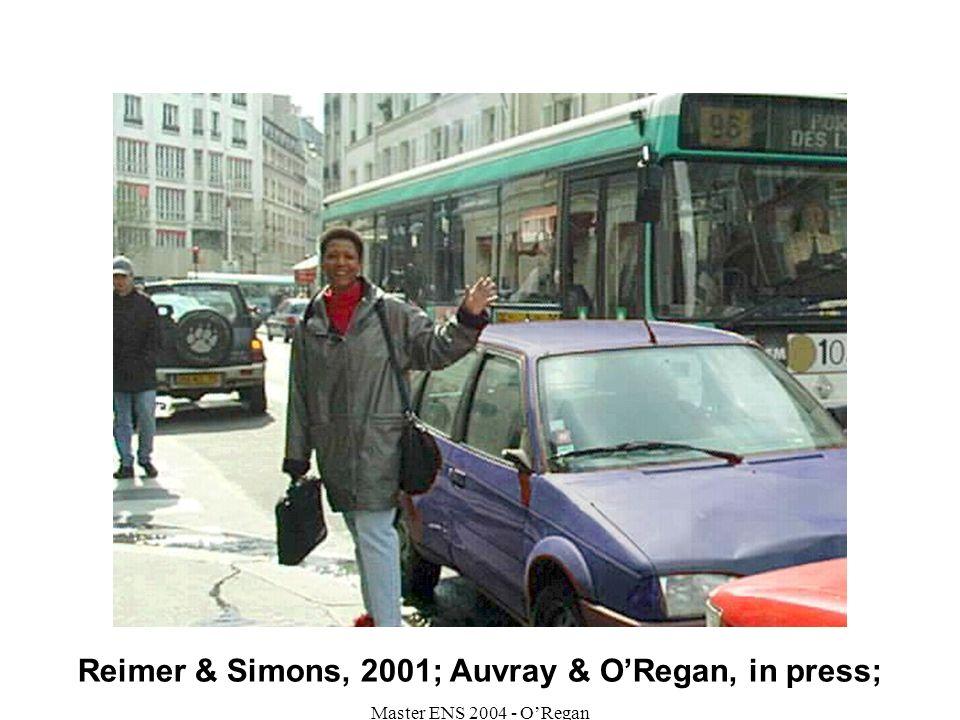 Master ENS 2004 - ORegan Reimer & Simons, 2001; Auvray & ORegan, in press;