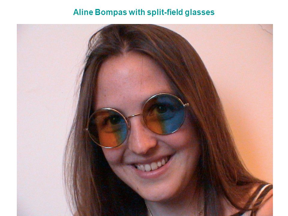Aline Bompas with split-field glasses