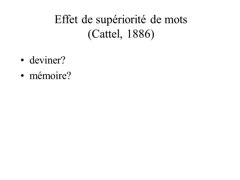 deviner? mémoire? Effet de supériorité de mots (Cattel, 1886)