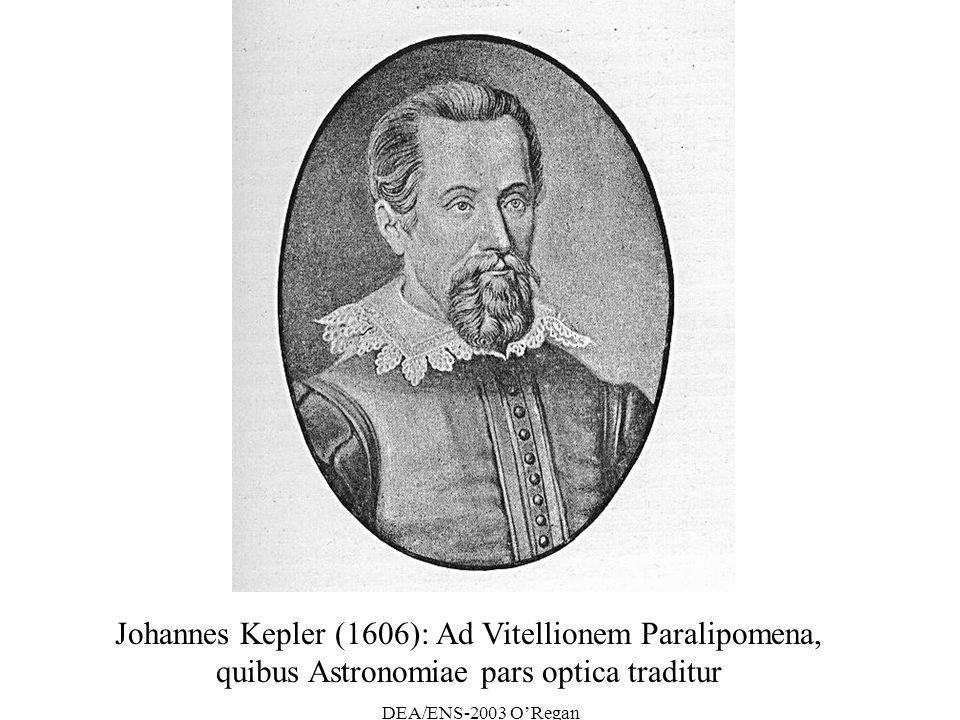 DEA/ENS-2003 ORegan Johannes Kepler (1606): Ad Vitellionem Paralipomena, quibus Astronomiae pars optica traditur