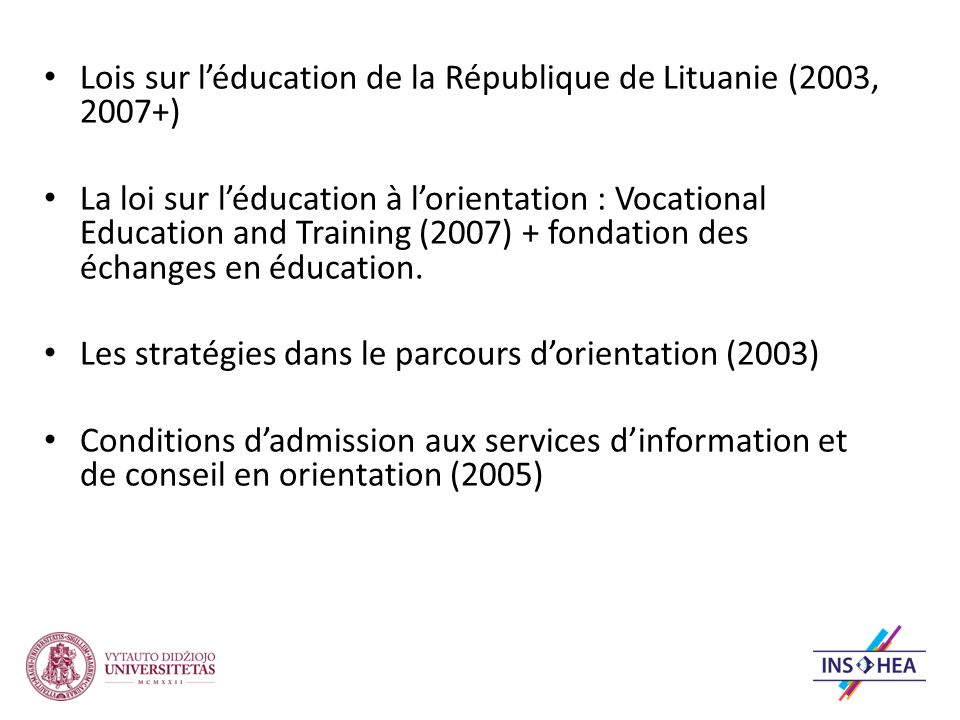 Lois sur léducation de la République de Lituanie (2003, 2007+) La loi sur léducation à lorientation : Vocational Education and Training (2007) + fonda