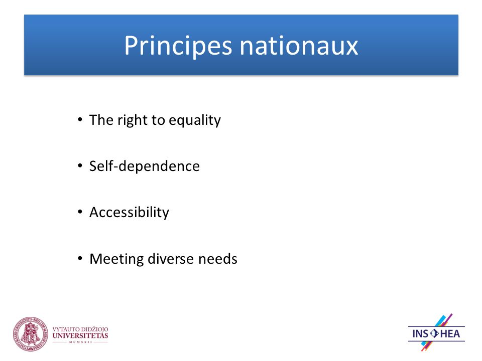 Principes nationaux The right to equality Self-dependence Accessibility Meeting diverse needs