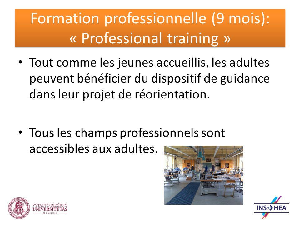 Formation professionnelle (9 mois): « Professional training » Tout comme les jeunes accueillis, les adultes peuvent bénéficier du dispositif de guidance dans leur projet de réorientation.