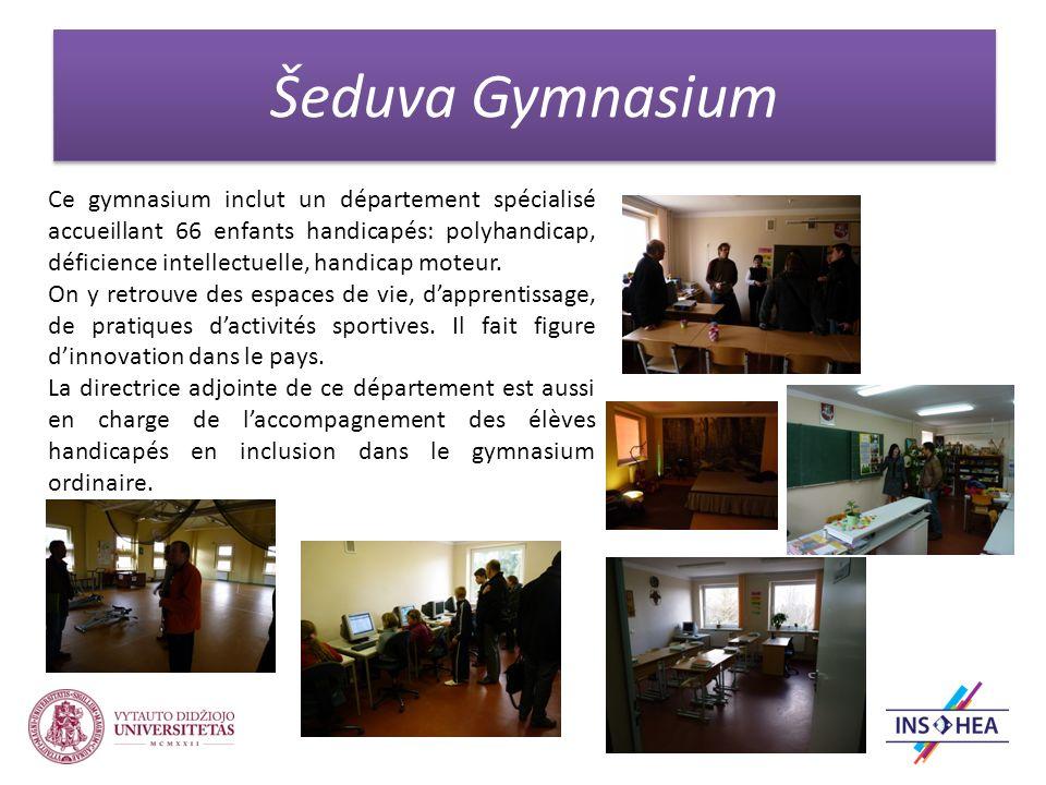 Šeduva Gymnasium Ce gymnasium inclut un département spécialisé accueillant 66 enfants handicapés: polyhandicap, déficience intellectuelle, handicap moteur.