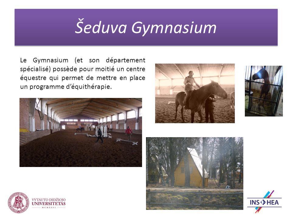 Šeduva Gymnasium Le Gymnasium (et son département spécialisé) possède pour moitié un centre équestre qui permet de mettre en place un programme déquithérapie.