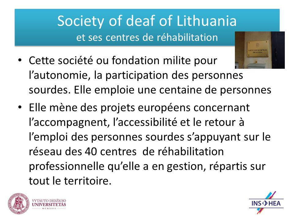 Society of deaf of Lithuania et ses centres de réhabilitation Cette société ou fondation milite pour lautonomie, la participation des personnes sourdes.