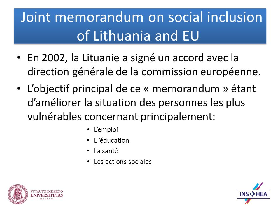 Joint memorandum on social inclusion of Lithuania and EU En 2002, la Lituanie a signé un accord avec la direction générale de la commission européenne.