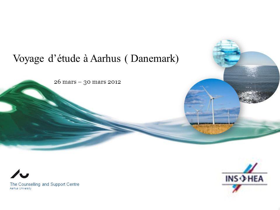 The Counselling and Support Centre Aarhus University Voyage détude à Aarhus ( Danemark) 26 mars – 30 mars 2012