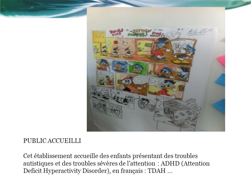 PUBLIC ACCUEILLI Cet établissement accueille des enfants présentant des troubles autistiques et des troubles sévères de lattention : ADHD (Attention Deficit Hyperactivity Disorder), en français : TDAH …