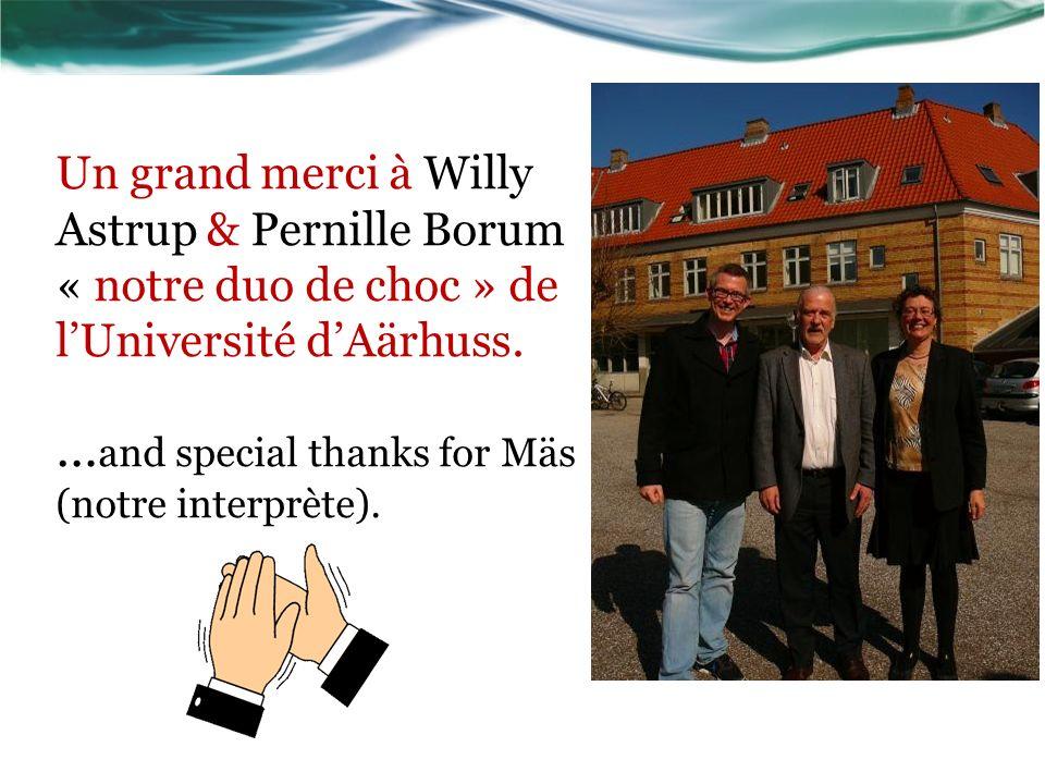 Un grand merci à Willy Astrup & Pernille Borum « notre duo de choc » de lUniversité dAärhuss.