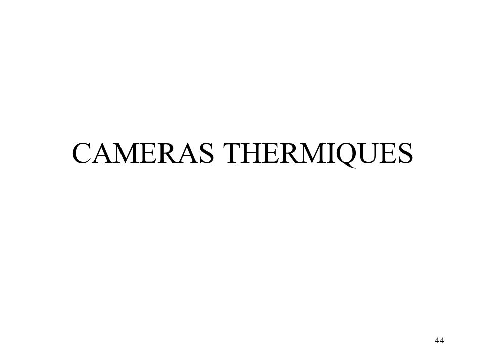 44 CAMERAS THERMIQUES