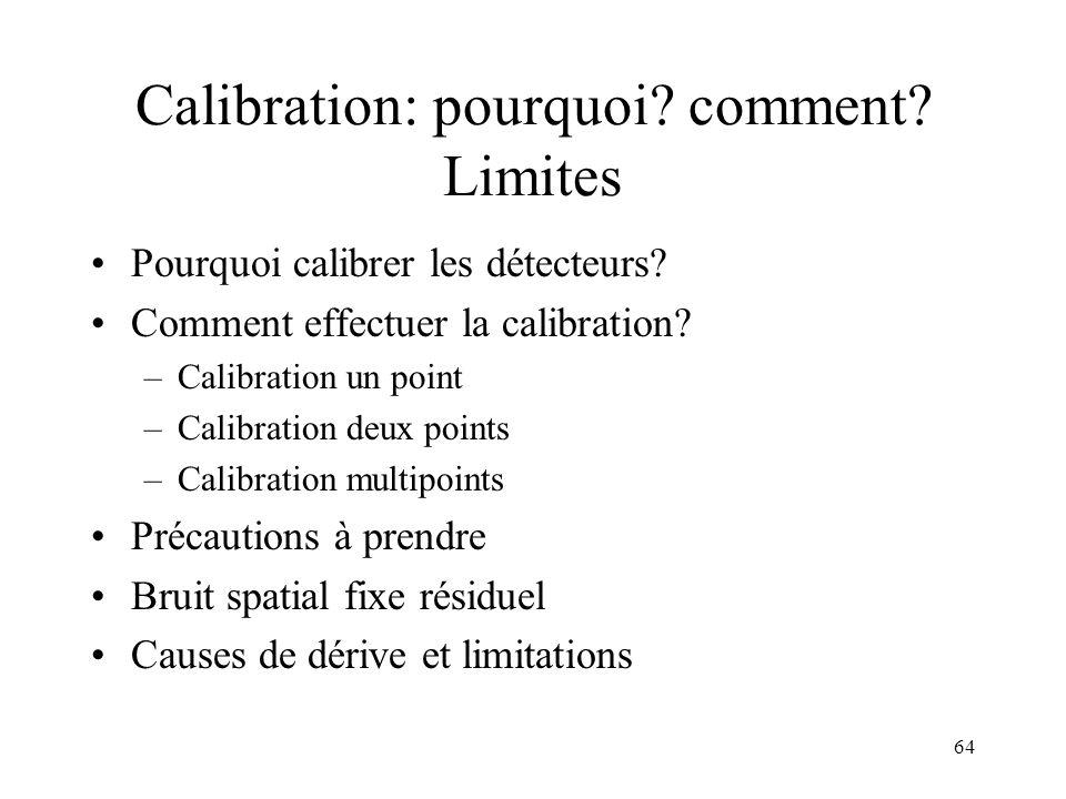 64 Calibration: pourquoi? comment? Limites Pourquoi calibrer les détecteurs? Comment effectuer la calibration? –Calibration un point –Calibration deux