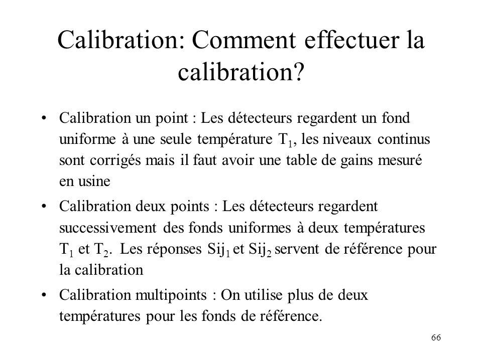 66 Calibration: Comment effectuer la calibration? Calibration un point : Les détecteurs regardent un fond uniforme à une seule température T 1, les ni