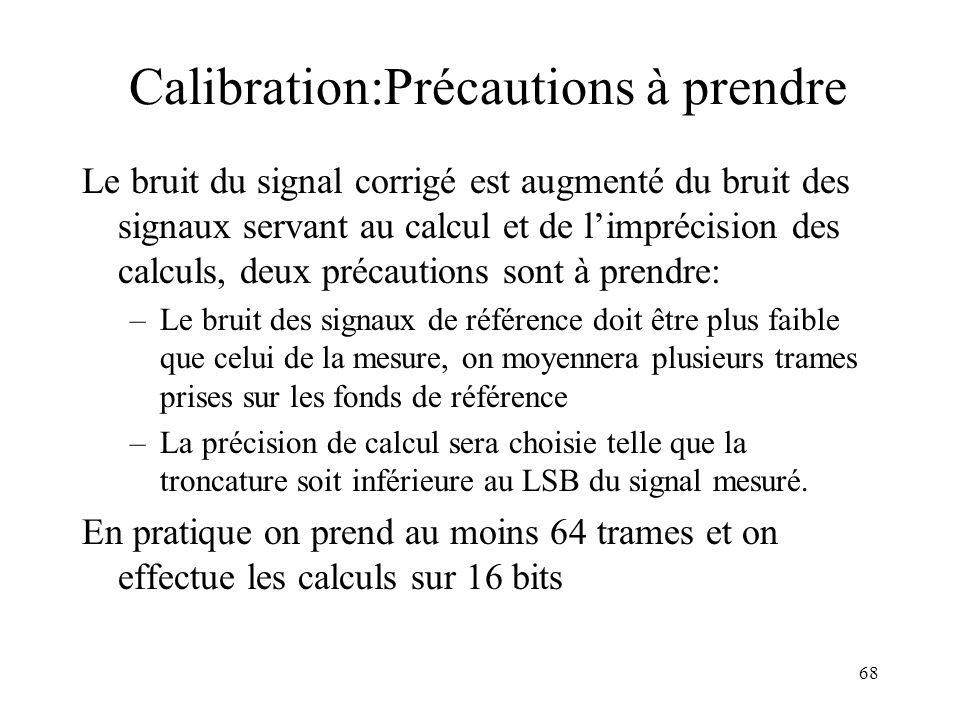 68 Calibration:Précautions à prendre Le bruit du signal corrigé est augmenté du bruit des signaux servant au calcul et de limprécision des calculs, de