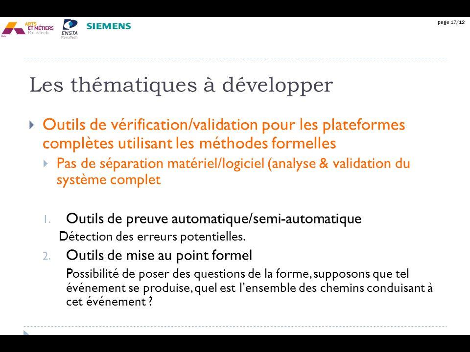 page 17/12 Les thématiques à développer Outils de vérification/validation pour les plateformes complètes utilisant les méthodes formelles Pas de sépar