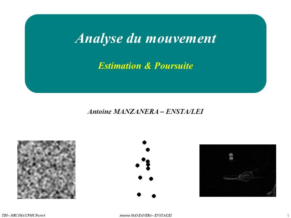 22 Antoine MANZANERA – ENSTA/LEITDI – MR2 IMA UPMC Paris 6 Techniques différentielles (1) LUCAS & KANADE 1981 Equations dEuler-Lagrange de minimisation de A : Annulation des dérivées premières par rapport à x et à y : Ce qui revient à la résolution du système linéaire : avecet et v = (v x,v y ) le déplacement recherché.