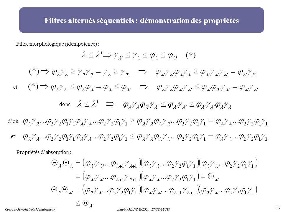 Cours de Morphologie MathématiqueAntoine MANZANERA – ENSTA/U2IS 109 Filtres alternés séquentiels : démonstration des propriétés Filtre morphologique (