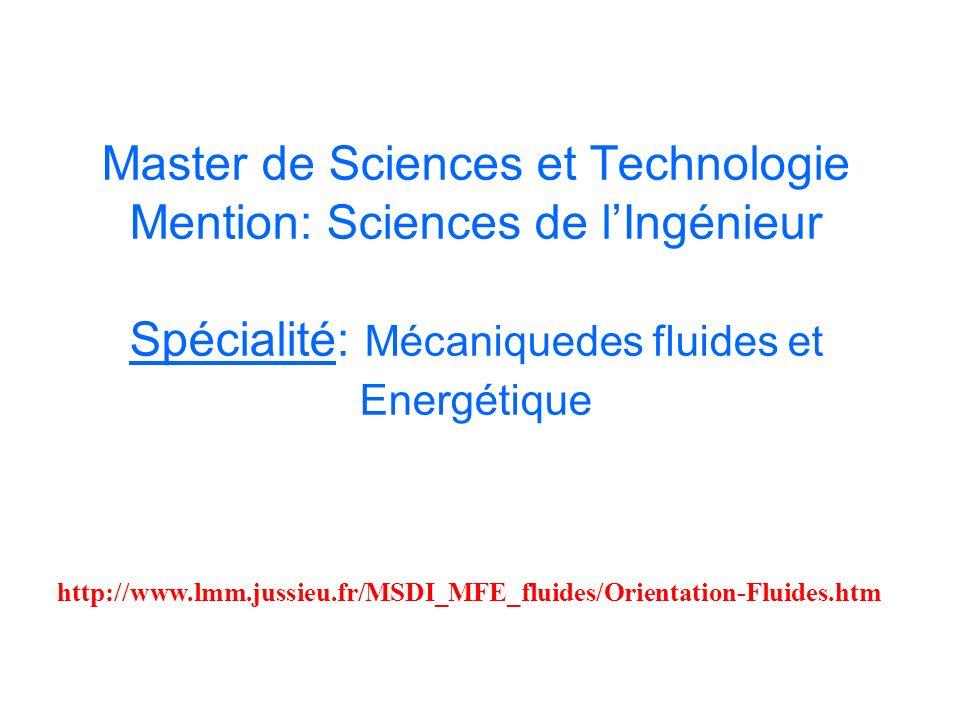 Master de Sciences et Technologie Mention: Sciences de lIngénieur Spécialité: Mécaniquedes fluides et Energétique sabine.ortiz-clerc@ensta.fr http://www.lmm.jussieu.fr/MSDI_MFE_fluides/Orientation-Fluides.htm