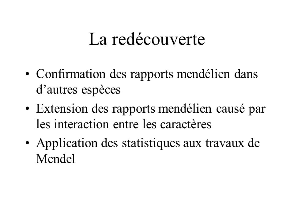 La redécouverte Confirmation des rapports mendélien dans dautres espèces Extension des rapports mendélien causé par les interaction entre les caractèr