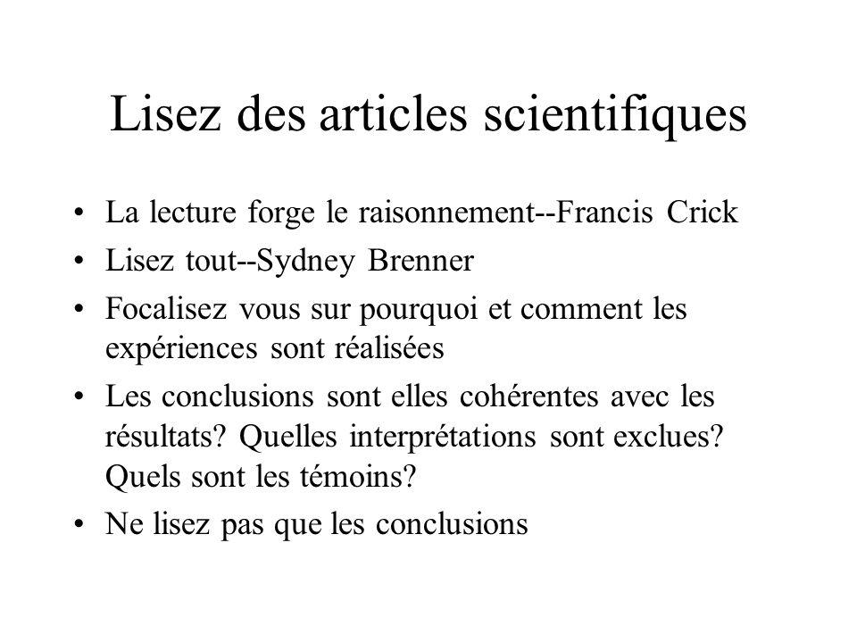Lisez des articles scientifiques La lecture forge le raisonnement--Francis Crick Lisez tout--Sydney Brenner Focalisez vous sur pourquoi et comment les