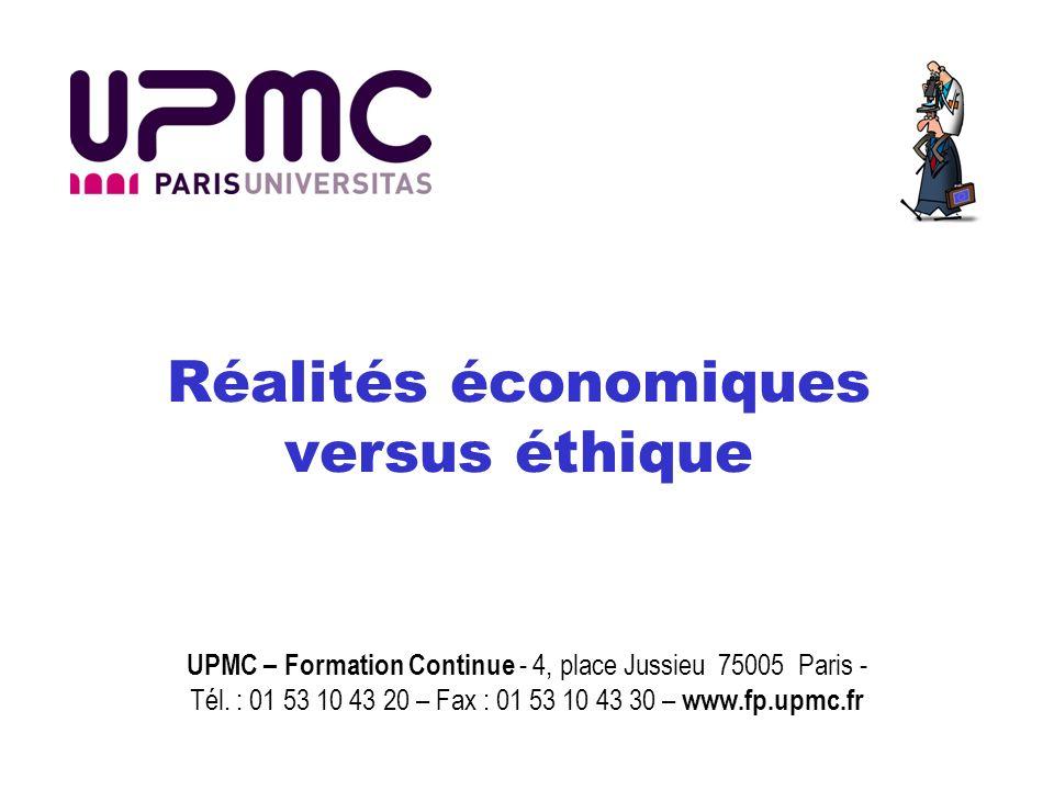 Réalités économiques versus éthique UPMC – Formation Continue - 4, place Jussieu 75005 Paris - Tél. : 01 53 10 43 20 – Fax : 01 53 10 43 30 – www.fp.u