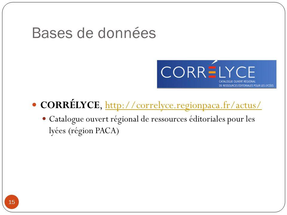 Bases de données CORRÉLYCE, http://correlyce.regionpaca.fr/actus/http://correlyce.regionpaca.fr/actus/ Catalogue ouvert régional de ressources éditori