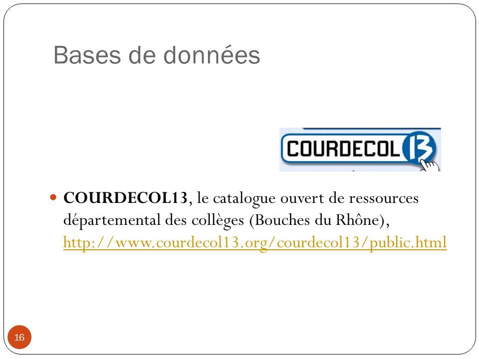 Bases de données COURDECOL13, le catalogue ouvert de ressources départemental des collèges (Bouches du Rhône), http://www.courdecol13.org/courdecol13/