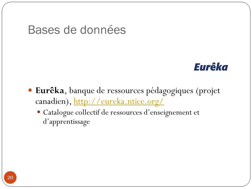 Bases de données Eurêka, banque de ressources pédagogiques (projet canadien), http://eureka.ntice.org/http://eureka.ntice.org/ Catalogue collectif de