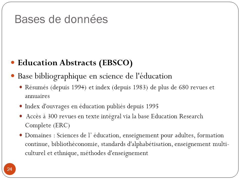Bases de données Education Abstracts (EBSCO) Base bibliographique en science de l'éducation Résumés (depuis 1994) et index (depuis 1983) de plus de 68